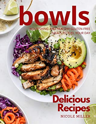 [PDF] [EPUB] Delicious Bowls Recipes: Nourishing and Healthy Gluten-Free Meals to Fuel Your Day Download by Nicole Miller