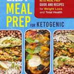 [PDF] [EPUB] Easy Meal Prep for Ketogenic: Keto Meal Prep Guide and Recipes for Weight Loss and Total Health (The Easiest Way of Losing Weight, Save Time and Live Better) Download