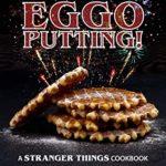 [PDF] [EPUB] Eggo Putting!: A Stranger Things Cookbook Download