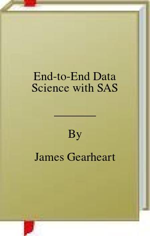 [PDF] [EPUB] End-to-End Data Science with SAS Download by James Gearheart