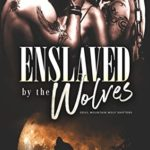[PDF] [EPUB] Enslaved by the Wolves: A Paranormal Menage Romance (Devil Mountain Wolf Shifters Book 4) Download