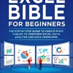 [PDF] [EPUB] Excel Bible for Beginners: The Step by Step Guide to Create Pivot Tables to Perform Excel Data Analysis and Data Crunching Download