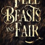 [PDF] [EPUB] Fell Beasts and Fair: A Noblebright Fantasy Anthology Download