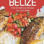 [PDF] [EPUB] Flavors of the World – Belize: Over 25 Delicious Recipes You Can't Resist Download