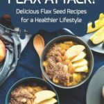 [PDF] [EPUB] Flax Attack!: Delicious Flax Seed Recipes for a Healthier Lifestyle Download