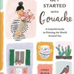 [PDF] [EPUB] Get Started with Gouache: A Colorful Guide to Painting the World Around You Download
