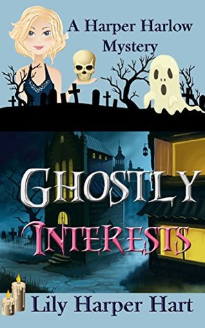 [PDF] [EPUB] Ghostly Interests (A Harper Harlow Mystery #1) Download by Lily Harper Hart