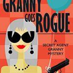 [PDF] [EPUB] Granny Goes Rogue (Secret Agent Granny #8) Download