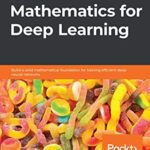 [PDF] [EPUB] Hands-On Mathematics for Deep Learning: Build a solid mathematical foundation for training efficient deep neural networks Download