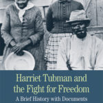 [PDF] [EPUB] Harriet Tubman and the Fight for Freedom: A Brief History with Documents Download