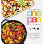 [PDF] [EPUB] Healthy One Pan Dinners: 100 Easy Recipes for Your Sheet Pan, Skillet, Multicooker and More Download