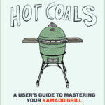 [PDF] [EPUB] Hot Coals: A User's Guide to Mastering Your Kamado Grill Download