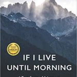 [PDF] [EPUB] If I Live Until Morning: A True Story of Adventure, Tragedy and Transformation Download