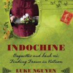 [PDF] [EPUB] Indochine: Baguettes and Banh Mi, Finding France in Vietnam Download