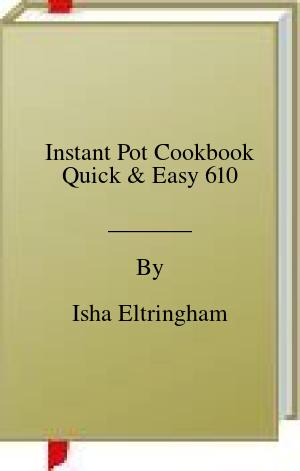 [PDF] [EPUB] Instant Pot Cookbook Quick and Easy 610 Download by Isha Eltringham