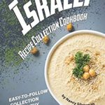 [PDF] [EPUB] Israeli Recipe Collection Cookbook: Easy-to-Follow Collection of Healthy and Affordable Israeli Recipes Download