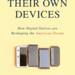 [PDF] [EPUB] Left to Their Own Devices: How Digital Natives Are Reshaping the American Dream Download