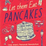 [PDF] [EPUB] Let Them Eat Pancakes: How I Survived Living in Paris Without Losing My Head Download