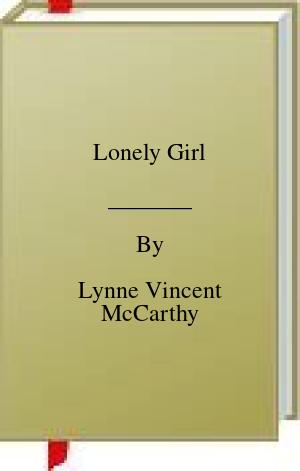 [PDF] [EPUB] Lonely Girl Download by Lynne Vincent McCarthy