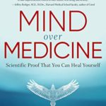 [PDF] [EPUB] Mind Over Medicine – REVISED EDITION: Scientific Proof That You Can Heal Yourself Download