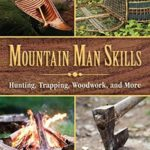 [PDF] [EPUB] Mountain Man Skills: Hunting, Trapping, Woodwork, and More Download