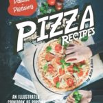 [PDF] [EPUB] Palate-Pleasing Pizza Recipes: An Illustrated Cookbook of Popping Fresh Pizza Ideas! Download