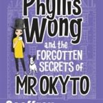 [PDF] [EPUB] Phyllis Wong and the Forgotten Secrets of Mr Okyto Download