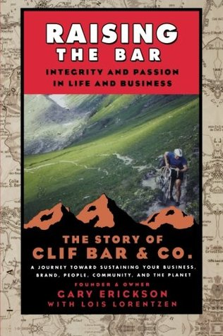 [PDF] [EPUB] Raising the Bar: Integrity and Passion in Life and Business: The Story of Clif Bar Inc. Download by Gary Erickson