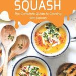 [PDF] [EPUB] Scrumptious Squash: The Complete Guide to Cooking with Squash Download