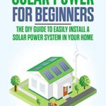 [PDF] [EPUB] Solar Power for Beginners: The DIY Guide to Easily Install a Solar Power System in Your Home Download