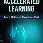 [PDF] [EPUB] The Art of Accelerated Learning: Learn Skills and Knowledge Fast (Mind Improvement for Beginners Book 4) Download