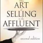 [PDF] [EPUB] The Art of Selling to the Affluent: How to Attract, Service, and Retain Wealthy Customers and Clients for Life Download