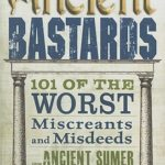 [PDF] [EPUB] The Book of Ancient Bastards: 101 of the Worst Miscreants and Misdeeds from Ancient Sumer to the Enlightenment Download