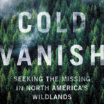 [PDF] [EPUB] The Cold Vanish: Seeking the Missing in North America's Wildlands Download