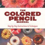 [PDF] [EPUB] The Colored Pencil Manual: Step-by-Step Instructions and Techniques Download