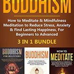 [PDF] [EPUB] The Complete Guide to Buddhism, How to Meditate and Mindfulness Meditation to Reduce Stress, Anxiety and Find Lasting Happiness, For Beginners to Advanced (3 in 1 Bundle) Download