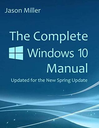 [PDF] [EPUB] The Complete Windows 10 Manual: Updated for the new Spring Update Download by Jason Miller