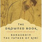 [PDF] [EPUB] The Drowned Book: Ecstatic and Earthy Reflections of the Father of Rumi Download