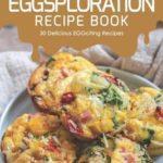 [PDF] [EPUB] The EGGsploration Recipe Book: 30 Delicious EGGciting Recipes Download