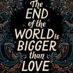 [PDF] [EPUB] The End of the World Is Bigger than Love Download