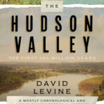 [PDF] [EPUB] The Hudson Valley: The First 250 Million Years: A Mostly Chronological and Occasionally Personal History Download