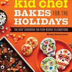 [PDF] [EPUB] The Kid Chef Bakes for the Holidays: The Kids Cookbook for Year-Round Celebrations Download