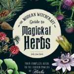 [PDF] [EPUB] The Modern Witchcraft Guide to Magickal Herbs: Your Complete Guide to the Hidden Powers of Herbs Download
