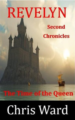 [PDF] [EPUB] The Time of the Queen (The Chronicles of Revelyn #2) Download by Chris Ward