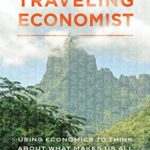 [PDF] [EPUB] The Traveling Economist: Using Economics to Think About What Makes Us All So Different and the Same Download