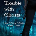 [PDF] [EPUB] The Trouble With Ghosts (Here Witchy Witchy, #3) Download