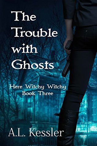 [PDF] [EPUB] The Trouble With Ghosts (Here Witchy Witchy, #3) Download by A.L. Kessler