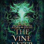 [PDF] [EPUB] The Vine Eater (The Magic Eaters Trilogy, #2) Download