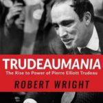 [PDF] [EPUB] Trudeaumania: The Rise to Power of Pierre Elliott Trudeau Download