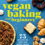 [PDF] [EPUB] Vegan Baking for Beginners: 75 Recipes for Sweet and Savory Treats Download